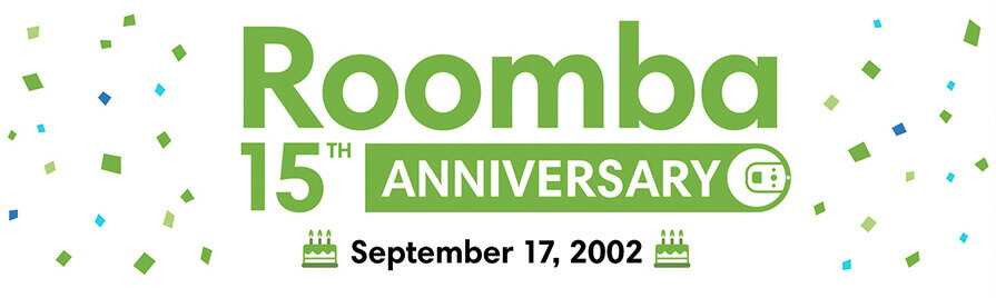 Roomba 15th ANNIVERSARY September 17, 2002