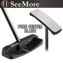 SeeMore シーモア パター PURE CENTER BLADE
