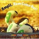 AMPLI. HAVE COME OUT!/CD/YO-A6