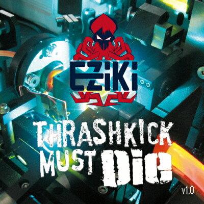 Thrashkick Must Die v1.0 アルバム EZKCD-2