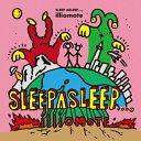 SLEEP ASLEEP...。/CD/ILLI-002