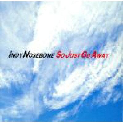 Indy Nosebone / So Just Go Away