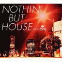 NOTHIN'BUT HOUSE FEAT.OM/