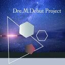 Dre.M.Debut Project/CDシングル(12cm)/MY-235