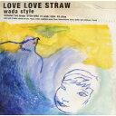 LOVE LOVE STRAW/Wada Style