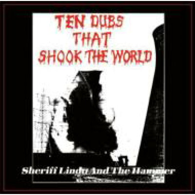 Sheriff Lindo& The Hammer シェリフリンド&ザハマー / Ten Dubs That Shook The World