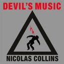 Nicolas Collins / Devil's Music