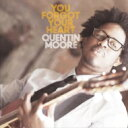 Quentin Moore / You Forget Your Heart