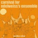 Milch Of Source Milky Chu / Carnival For Edelweiss's Ensemble