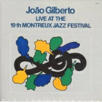 Joao Gilberto ジョアンジルベルト / Live At The 19th Montreux Jazz Festival