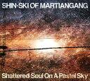 Shattered Soul On A Pastel Sky/Shin-Ski of Mar