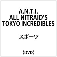 A.N.T.I. ALL NITRAID'S TOKYO INCREDIBLES/DVD/VISK-00100