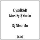 Crystal R&B Mixed by DJ SHO-DO/CD/PREGET-0004