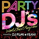 PARTY DJ's-World Best Megamix-mixed by DJ FUMI★YEAH!/CD/APR-1301