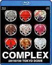 BD COMPLEX 20110730 TOKYO DOME LIVE 日本一心 ローソン限定版(コンプレックス)