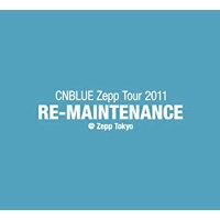 「CNBLUE Zepp Tour 2011~RE-MAINTENANCE~」 @ Zepp Tokyo/DVD/AIMV-1004