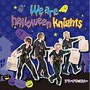 We are halloween knights(初回限定盤A)/CDシングル(12cm)/TCWR-0016