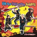 We are halloween knights(通常盤B)/CDシングル(12cm)/TCWR-0019