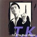 THE BLUES IS ALRIGHT / T.K.&ザ・ブルーズブラスター