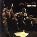 SLOW DOWN/CD/SLDN-1008