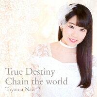 True Destiny/Chain the world/CDシングル(12cm)/VTCL-35252