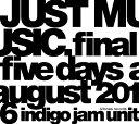 JUST MUSIC.Final Five Days August 2016/DVD/BSD-053