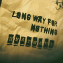 LONG WAY FOR NOTHING/