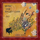 MUSIC FOR BALLET CLASS Vol.1 / MiwaHoshi