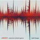 CONNECT-ギターのためのエレクトロニック作品集 アルバム 8226597
