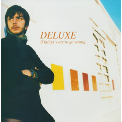 Deluxe / If Things Were To Go Wrong