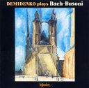 Bach, Johann Sebastian バッハ / Busoni piano Transcriptions: Demidenko P