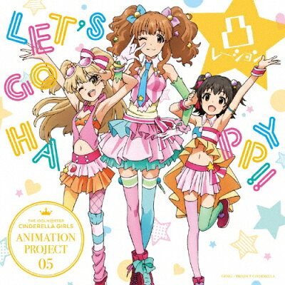 THE IDOLM@STER CINDERELLA GIRLS ANIMATION PROJECT 05 LET'S GO HAPPY!!/CDシングル(12cm)/COCC-17025