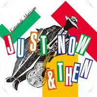 ジャスト・ナウ・アンド・ゼン/CD/KICJ-2413