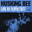 HUSKING BEE LIVE AT FEVER 2017/DVD/CRBP-10060