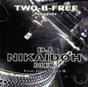 TWO-B-FREE Presents DJ NIKAIDOH MIX From DANCISM I-III / TWO-B-FREE