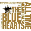 THE BLUE HEARTS 30th ANNIVERSARY ALL TIME MEMORIALS~SUPER SELECTED SONGS~(完全限定生産盤)/CD/MECR-5011