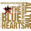 THE BLUE HEARTS 30th ANNIVERSARY ALL TIME MEMORIALS~SUPER SELECTED SONGS~(通常盤A)/CD/MECR-4011