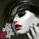 フォー・ジャズ・ドラムス・ファンズ・オンリー/CD/TYR-1057