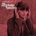 フォー・ジャズ・オーディオ・ファンズ・オンリー VOL.5/CD/TYR-1031