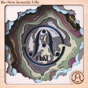 Re:New Acoustic Life(初回限定盤)/CD/TFCC-86745