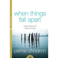 When Things Fall Apart: Heart Advice for Difficult Times Pema Ch?dr?n