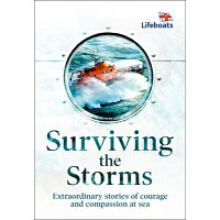 Surviving the Storms: Extraordinary Stories of Courage and Compassion at Sea /HARPERCOLLINS/The Rnli