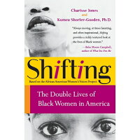 Shifting: The Double Lives of Black Women in America /PERENNIAL/Charisse Jones