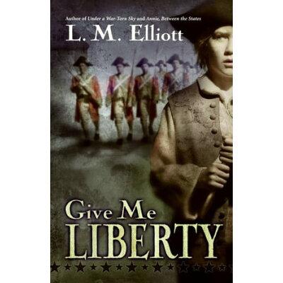 Give Me Liberty /KATHERINE TEGEN BOOKS/L. M. Elliott