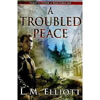 A Troubled Peace /KATHERINE TEGEN BOOKS/L. M. Elliott