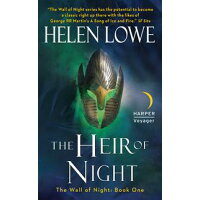 The Heir of Night: A Wall of Night, Book One /HARVEY VOYAGER/Helen Lowe