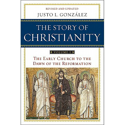 The Story of Christianity: Volume 1: The Early Church to the Dawn of the Reformation Revised, Update/HARPER ONE/Justo L. Gonzalez