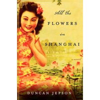 All the Flowers in Shanghai /WILLIAM MORROW & CO/Duncan Jepson