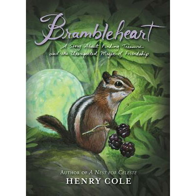 Brambleheart: A Story about Finding Treasure and the Unexpected Magic of Friendship /KATHERINE TEGEN BOOKS/Henry Cole