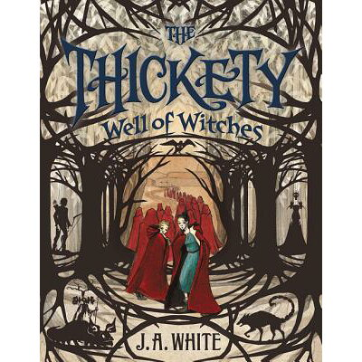 The Thickety #3: Well of Witches /KATHERINE TEGEN BOOKS/J. A. White